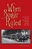 When Sugar Ruled: Economy and Society in Northwestern Argentina, Tucuman, 1876-1916 (Ohio RIS Latin America Series)