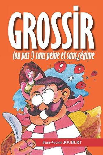 GROSSIR (ou pas !): sans peine et sans régime (French Edition)