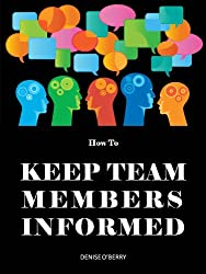How to Keep Team Members Informed (Team Building Tool Box for Busy Managers Book 3)