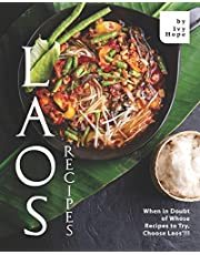 Laos Recipes: When in Doubt of Whose Recipes to Try, Choose Laos'!!!