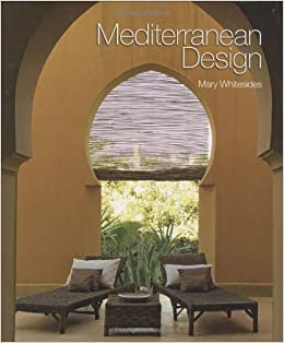 Mediterranean Design Mary Whitesides 9781586857967 Amazon