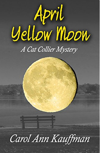 April Yellow Moon: A Cat Collier Mystery by [Kauffman, Carol Ann]