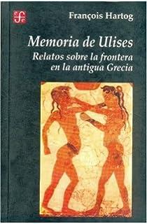 Memoria de Ulises : relatos sobre la frontera en la antigua Grecia (Spanish Edition)