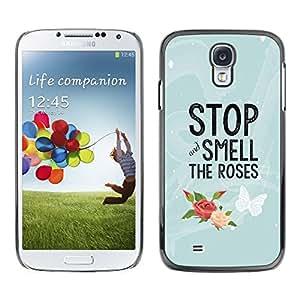 FlareStar Colour Printing Stop And Smell The Roses Butterfly Text cáscara Funda Case Caso de plástico para SAMSUNG Galaxy S4 IV / i9500 / i9515 / i9505G / SGH-i337