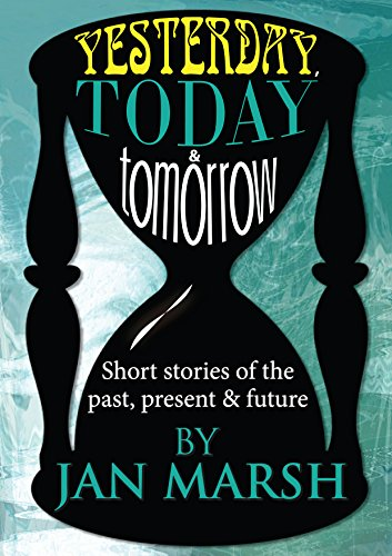 Yesterday, Today and Tomorrow: Short Stories of the Past, Present and the Future