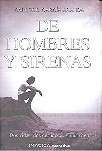 De hombres y sirenas (Imágica Narrativa): Amazon.es: Carlos Luis García-Aranda Molina: Libros