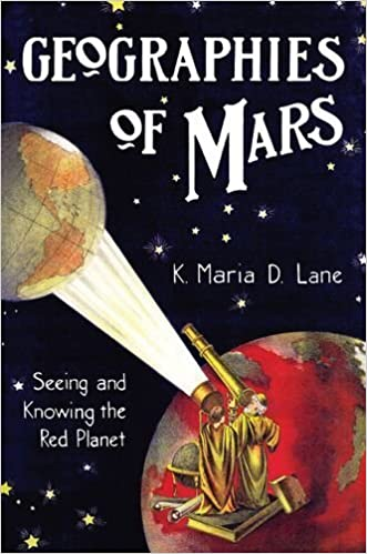 Geographies of Mars: Seeing and Knowing the Red Planet by