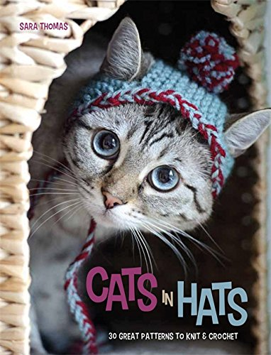 Cats in Hats: 30 Great Patterns to Knit and Crochet (Crochet Cat Hat)