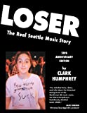 Loser: The Real Seattle Music Story: 20th Anniversary Edition