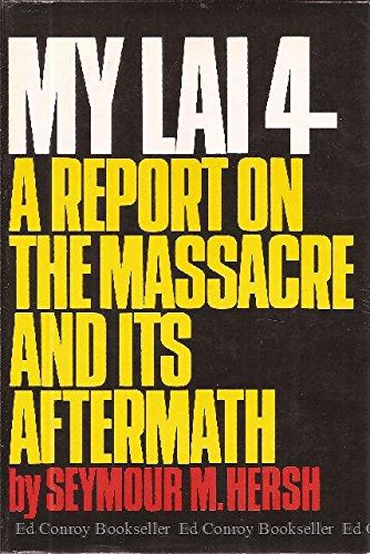 My Lai 4: A Report on the Massacre and Its Aftermath, Hersh, Seymour M.