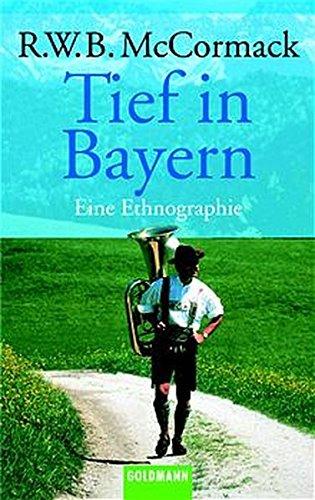 Tief in Bayern: Eine Ethnographie (Goldmann Allgemeine Reihe)