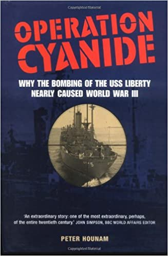 Operation cyanide how the bombing of the uss liberty nearly caused operation cyanide how the bombing of the uss liberty nearly caused world war three peter hounam 9781904132196 amazon books fandeluxe Gallery