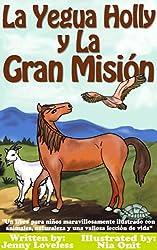 Children's Book: La Yegua Holly y la Gran Misión -Libros en Español Para Niños-Libros Sobre Caballos y Animales (Cuentos para Dormir 4-10 Años) Books for Kids in Spanish Edition about Horses