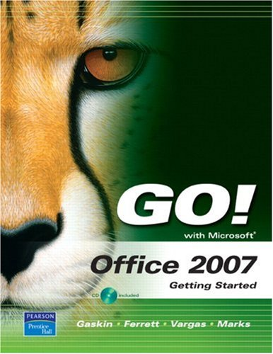 Go! With Microsoft Office 2007: Getting Started (Go With Microsoft 2007)