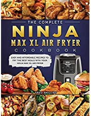 The Complete Ninja Max XL Air Fryer Cookbook: Easy and Affordable Recipes to Fry the Best Meals with Your Ninja Max XL Air Fryer