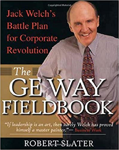 The GE Way Fieldbook: Jack Welch's Battle Plan for Corporate ...