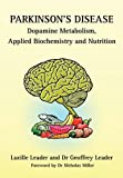 Parkinson's Disease Dopamine Metabolism, Applied Biochemistry and Nutrition, Lucille Leader and Geoffrey Leader, 095260566X