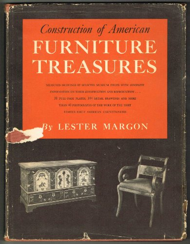 Construction of American furniture treasures;: Measured drawings of selected museum pieces with complete information on their construction and ... the most famous early American cabinetmakers