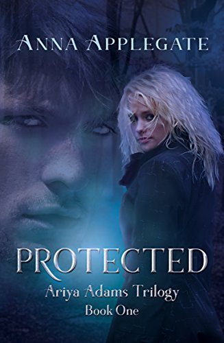 Protected (Book 1 in the Ariya Adams Trilogy) by [Applegate, Anna]