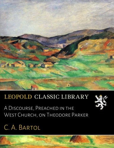 A Discourse, Preached in the West Church, on Theodore Parker ebook