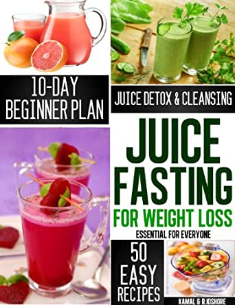Juice Fasting for Weight Loss: The complete Beginners guide to QUICK WEIGHT LOSS, HEALING AND