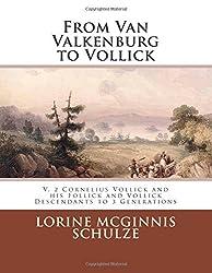 From Van Valkenburg to Vollick: V. 2 Cornelius Vollick and his Follick and Vollick Descendants to 3 Generations (Volume 2)