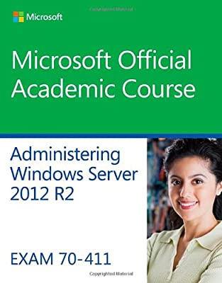 70-411 Administering Windows Server 2012 R2 (Microsoft Official Academic Course) - Standalone book