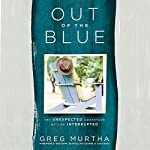Out of the Blue: The Unexpected Adventure of Life Interrupted | Greg Murtha