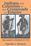img - for Indians and Colonists at the Crossroads of Empire: The Albany Congress of 1754 book / textbook / text book