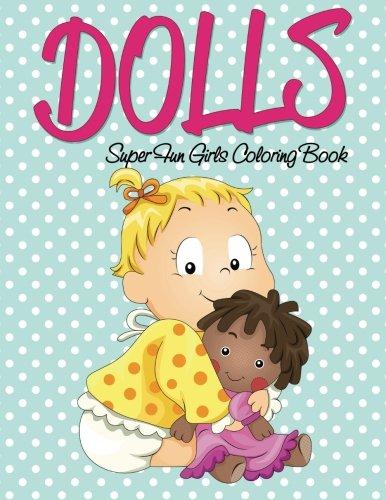Dolls Super Fun Girls Coloring Book