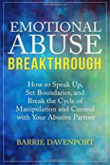 Emotional Abuse Breakthrough: How to Speak Up, Set Boundaries, and Break the Cycle of Manipulation and Control with Your Abusive Partner Paperback