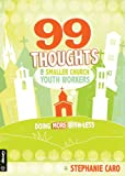 img - for 99 Thoughts for Smaller Church Youth Workers: Doing More With Less book / textbook / text book