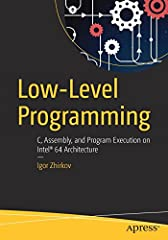 Learn Intel 64 assembly language and architecture, become proficient in C, and understand how the programs are compiled and executed down to machine instructions, enabling you to write robust, high-performance code.         Lo...