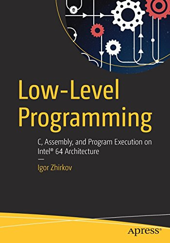 Low-Level Programming: C, Assembly, and Program Execution on Intel® 64 Architecture by Apress