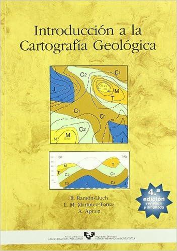 Introducción a la cartografía geológica Manuales Universitarios - Unibertsitateko Eskuliburuak: Amazon.es: Martínez Torres, Luis Miguel, Ramón Lluch, Rafael, Apraiz Atutxa, Arturo: Libros