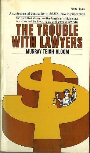 The Trouble With Lawyers by Murray Teigh Bloom