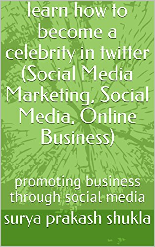 learn how to become a celebrity in twitter (Social Media Marketing, Social Media, Online Business): promoting business through social media