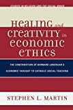 Healing and Creativity in Economic Ethics: The Contribution of Bernard Lonergan's Economic Thought to Catholic Social Teaching (Jacob Neusner Series: Religion/Social Order)