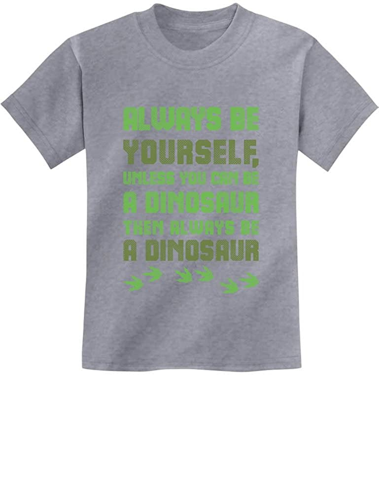 Tstars Always Be Yourself Unless You Can Be A Dinosaur Youth Kids T-Shirt GZrrP0hgm