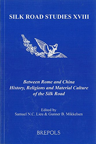 Between Rome and China: History, Religions and Material Culture of the Silk Road (Silk Road Studies)
