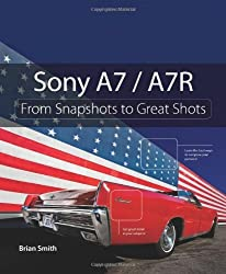 Sony A7 / A7R: From Snapshots to Great Shots by Brian Smith (9-Mar-2014) Paperback