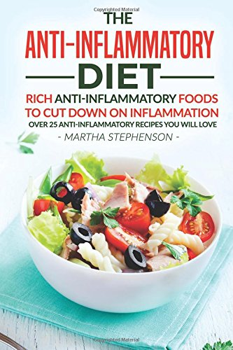 Download The Anti-Inflammatory Diet: Rich Anti-Inflammatory Foods to Cut Down on Inflammation - Over 25 Anti-Inflammatory Recipes You Will Love PDF