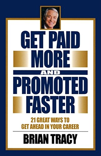 Get Paid More And Promoted Faster  21 Great Ways To Get Ahead In Your Career