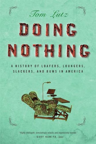 doing-nothing-a-history-of-loafers-loungers-slackers-and-bums-in-america