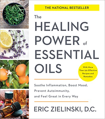 The Healing Power of Essential Oils: Soothe Inflammation, Boost Mood, Prevent Autoimmunity, and Feel Great in Every Way cover
