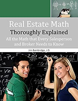 Real Estate Math Thoroughly Explained: All the Math that Every Salesperson and Broker Needs to Know
