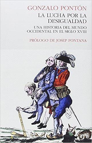 La lucha por la desigualdad: Una historia del mundo occidental en el siglo XVIII ENSAYO: Amazon.es: Pontón, Gonzalo: Libros