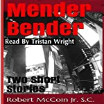 Mender Bender: Two Short Stories | Robert McCoin Jr. S.C.