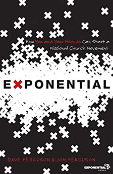 Exponential: How You and Your Friends Can Start a Missional Church Movement (Exponential Series) by [Ferguson, Dave, Ferguson, Dave, Ferguson, Jon, Ferguson, Jon]