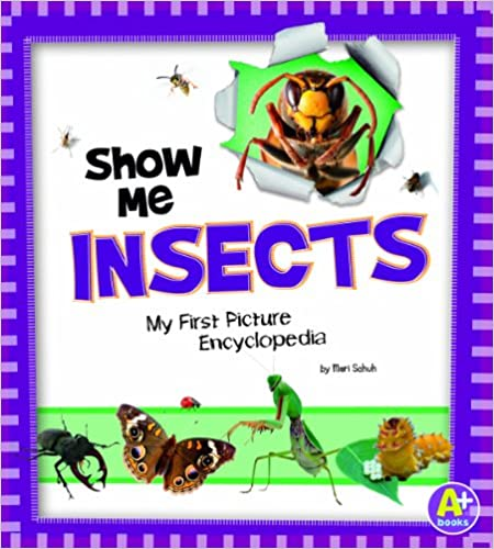 Show Me Insects: My First Picture Encyclopedia (My First Picture Encyclopedias)
